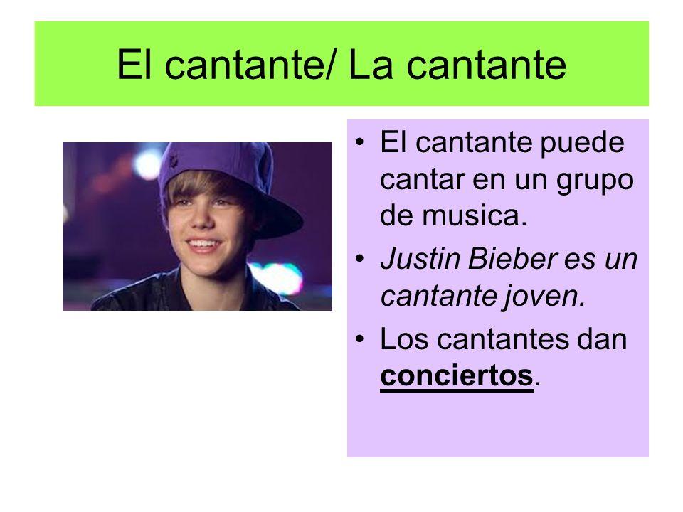 El cantante/ La cantante El cantante puede cantar en un grupo de musica. Justin Bieber es un cantante joven. Los cantantes dan conciertos.