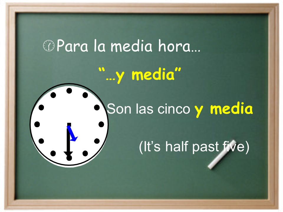 Para la media hora… …y media Son las cinco y media (Its half past five)
