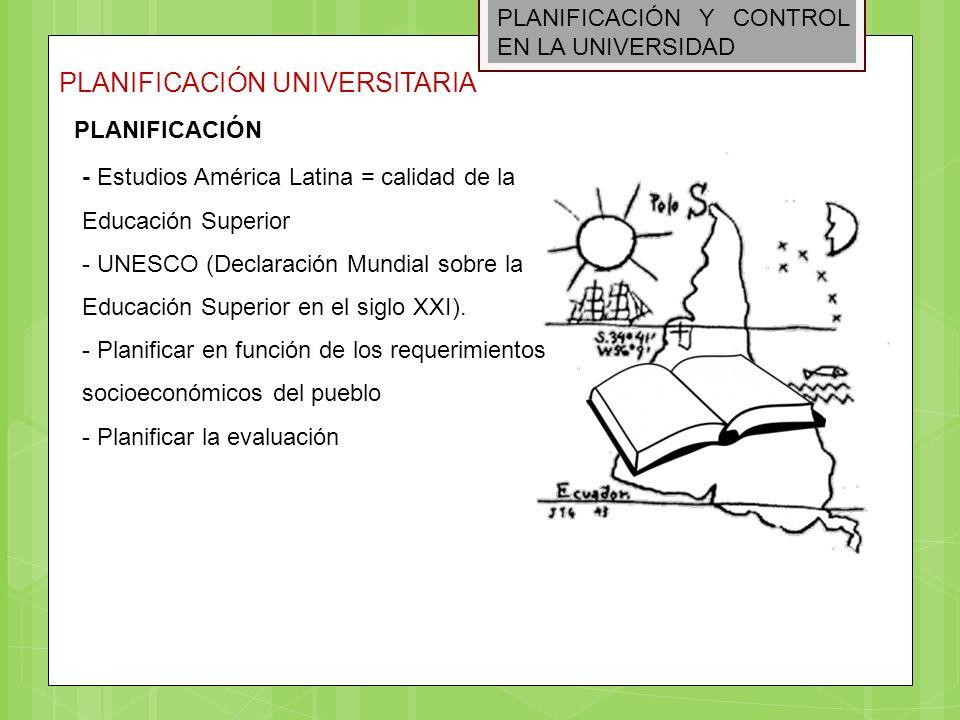 PLANIFICACIÓN Y CONTROL EN LA UNIVERSIDAD PLANIFICACIÓN UNIVERSITARIA PLANIFICACIÓN - Estudios América Latina = calidad de la Educación Superior - UNE