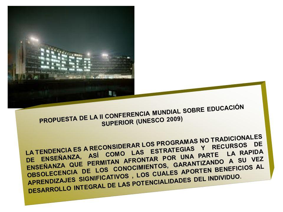 PROPUESTA DE LA II CONFERENCIA MUNDIAL SOBRE EDUCACIÓN SUPERIOR (UNESCO 2009) LA TENDENCIA ES A RECONSIDERAR LOS PROGRAMAS NO TRADICIONALES DE ENSEÑAN