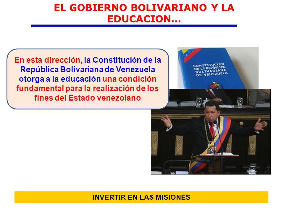 EL GOBIERNO BOLIVARIANO Y LA EDUCACION… En esta dirección, la Constitución de la República Bolivariana de Venezuela otorga a la educación una condició