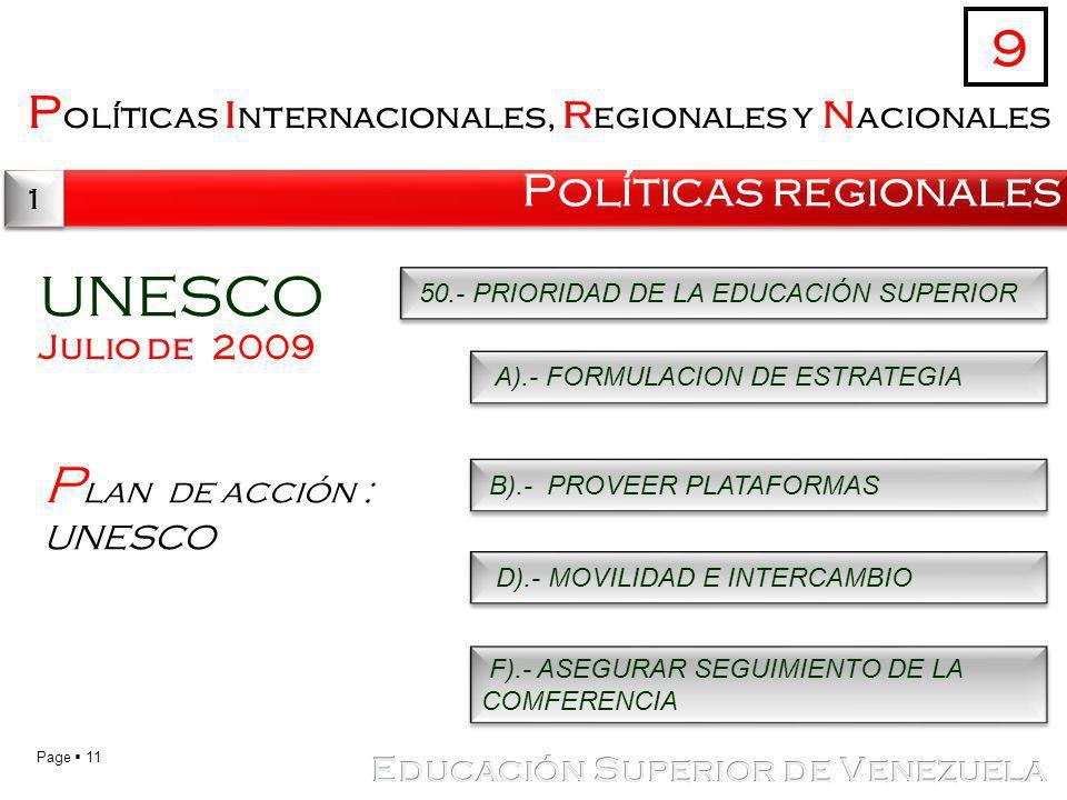 Page 11 P olíticas i nternacionales, r egionales y n acionales Políticas regionales 9 1 1 UNESCO Julio de 2009 P lan de acción : UNESCO 50.- PRIORIDAD