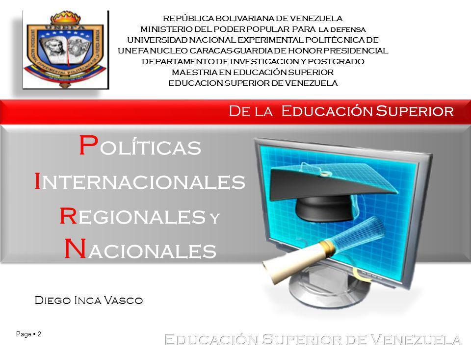 Page 2 P olíticas i nternacionales r egionales y N acionales De la Educación Superior Diego Inca Vasco REPÚBLICA BOLIVARIANA DE VENEZUELA MINISTERIO D