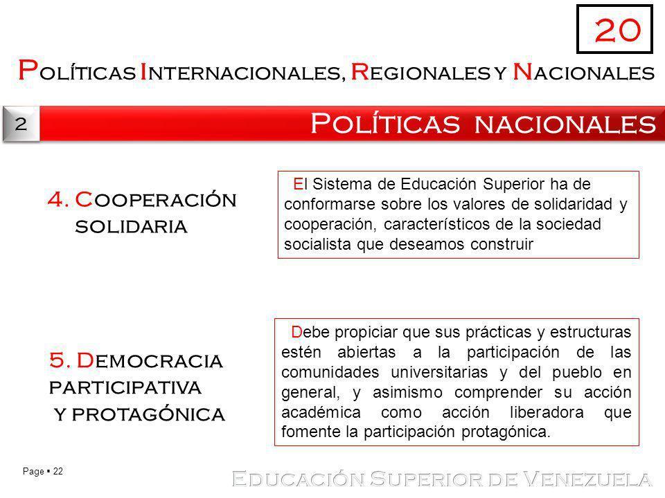 Page 22 P olíticas i nternacionales, r egionales y n acionales Políticas nacionales 20 2 2 El Sistema de Educación Superior ha de conformarse sobre lo