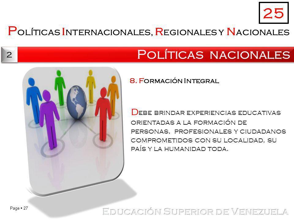 Page 27 P olíticas i nternacionales, r egionales y n acionales Políticas nacionales 25 2 2 8. Formación Integral d ebe brindar experiencias educativas