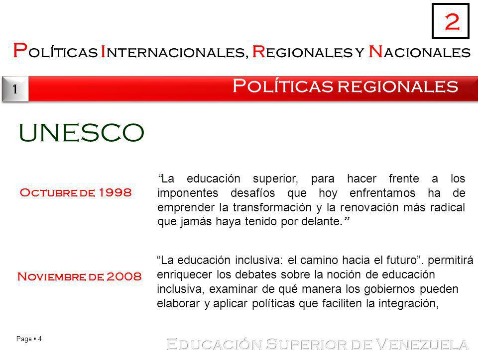 Page 4 P olíticas i nternacionales, r egionales y n acionales Políticas regionales 2 1 1 UNESCO La educación superior, para hacer frente a los imponen