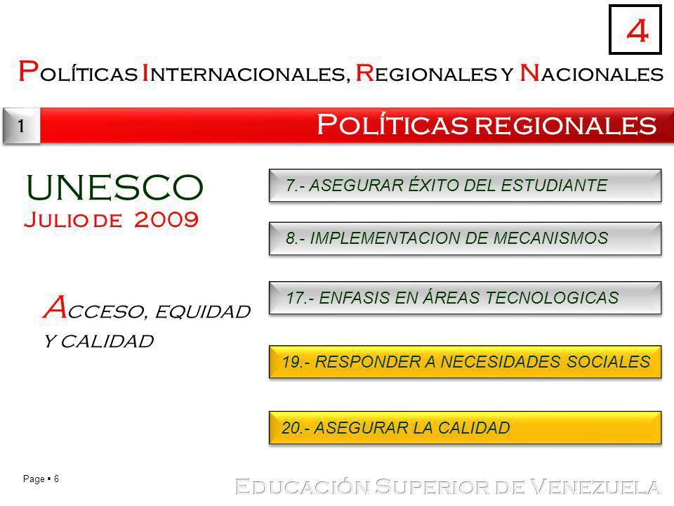 Page 6 P olíticas i nternacionales, r egionales y n acionales Políticas regionales 4 1 1 UNESCO Julio de 2009 A cceso, equidad y calidad 7.- ASEGURAR