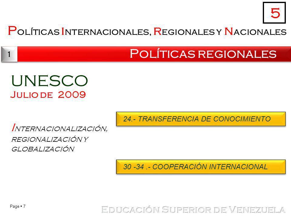Page 7 P olíticas i nternacionales, r egionales y n acionales Políticas regionales 5 1 1 UNESCO Julio de 2009 I nternacionalización, regionalización y