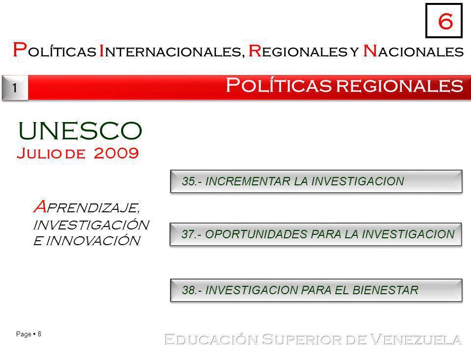 Page 8 P olíticas i nternacionales, r egionales y n acionales Políticas regionales 6 1 1 UNESCO Julio de 2009 A PRENDIZAJE, INVESTIGACIÓN E INNOVACIÓN