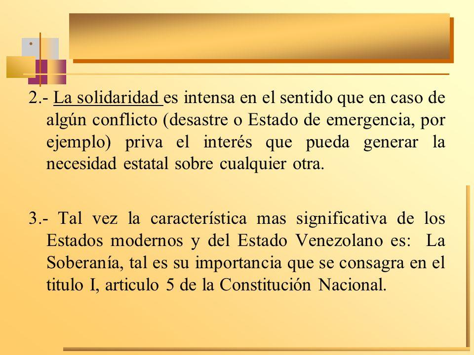 . 2.- La solidaridad es intensa en el sentido que en caso de algún conflicto (desastre o Estado de emergencia, por ejemplo) priva el interés que pueda