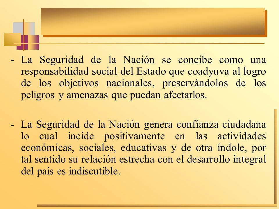-La Seguridad de la Nación se concibe como una responsabilidad social del Estado que coadyuva al logro de los objetivos nacionales, preservándolos de