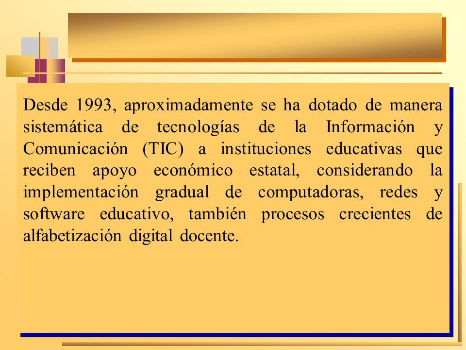 .. Desde 1993, aproximadamente se ha dotado de manera sistemática de tecnologías de la Información y Comunicación (TIC) a instituciones educativas que