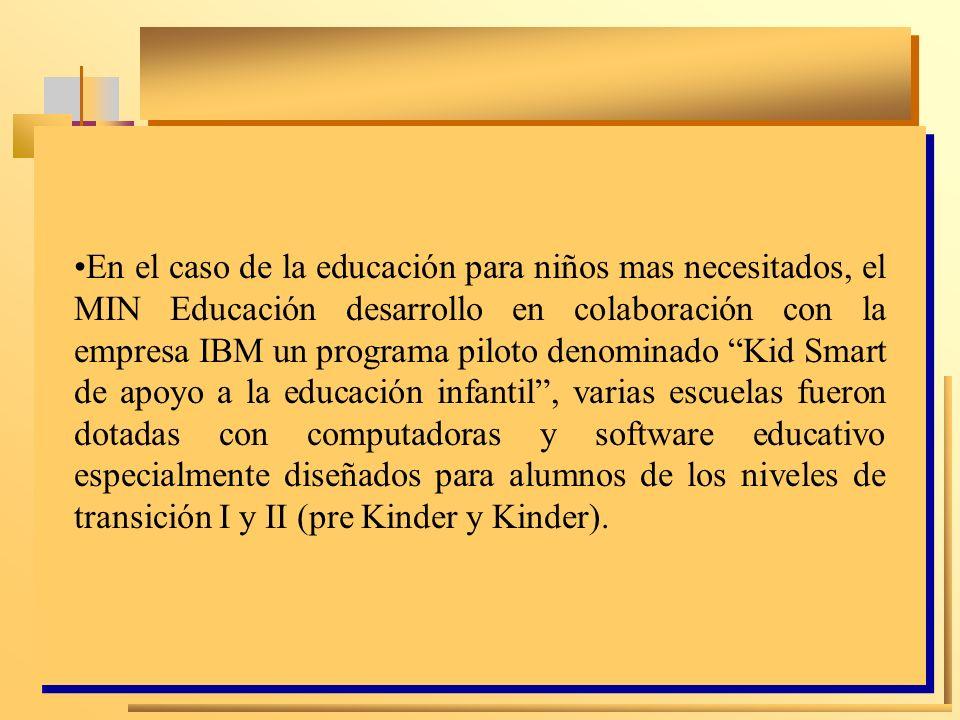 En el caso de la educación para niños mas necesitados, el MIN Educación desarrollo en colaboración con la empresa IBM un programa piloto denominado Ki
