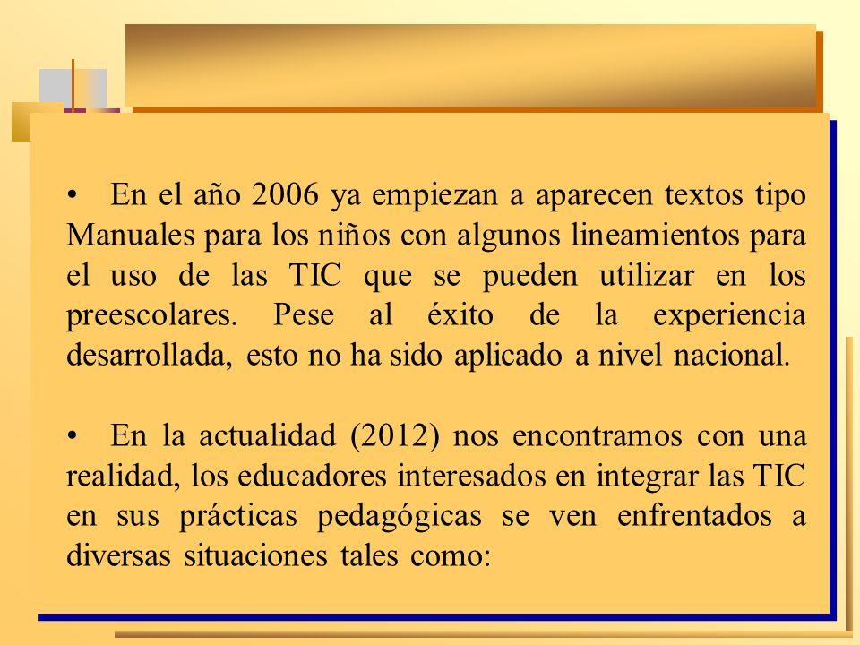 En el año 2006 ya empiezan a aparecen textos tipo Manuales para los niños con algunos lineamientos para el uso de las TIC que se pueden utilizar en lo