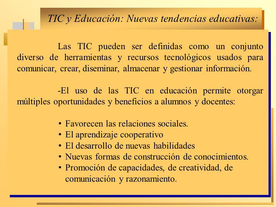 TIC y Educación: Nuevas tendencias educativas: Las TIC pueden ser definidas como un conjunto diverso de herramientas y recursos tecnológicos usados pa