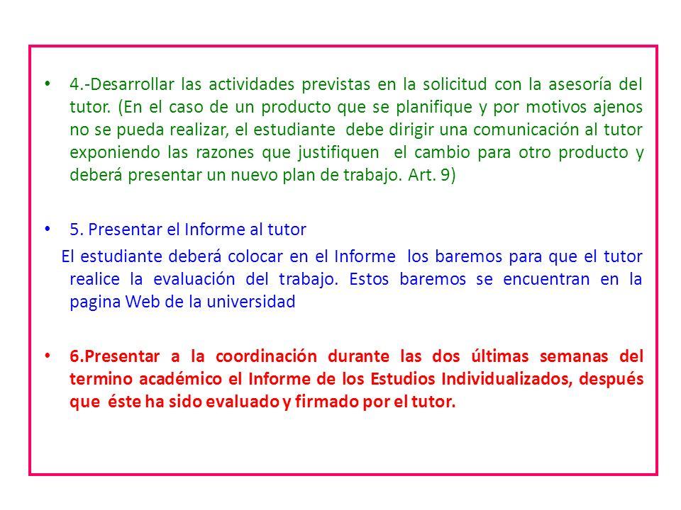 4.-Desarrollar las actividades previstas en la solicitud con la asesoría del tutor. (En el caso de un producto que se planifique y por motivos ajenos
