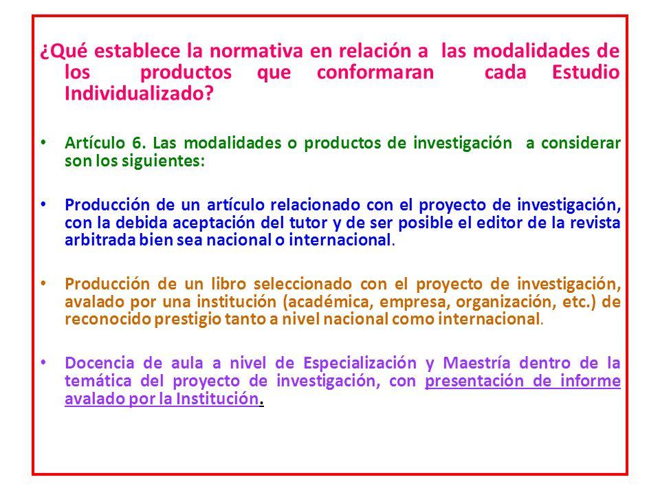 ¿Qué establece la normativa en relación a las modalidades de los productos que conformaran cada Estudio Individualizado? Artículo 6. Las modalidades o