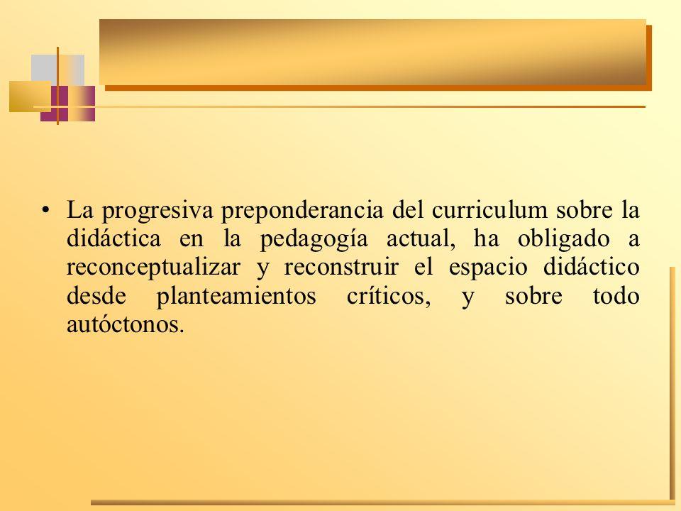 La progresiva preponderancia del curriculum sobre la didáctica en la pedagogía actual, ha obligado a reconceptualizar y reconstruir el espacio didácti
