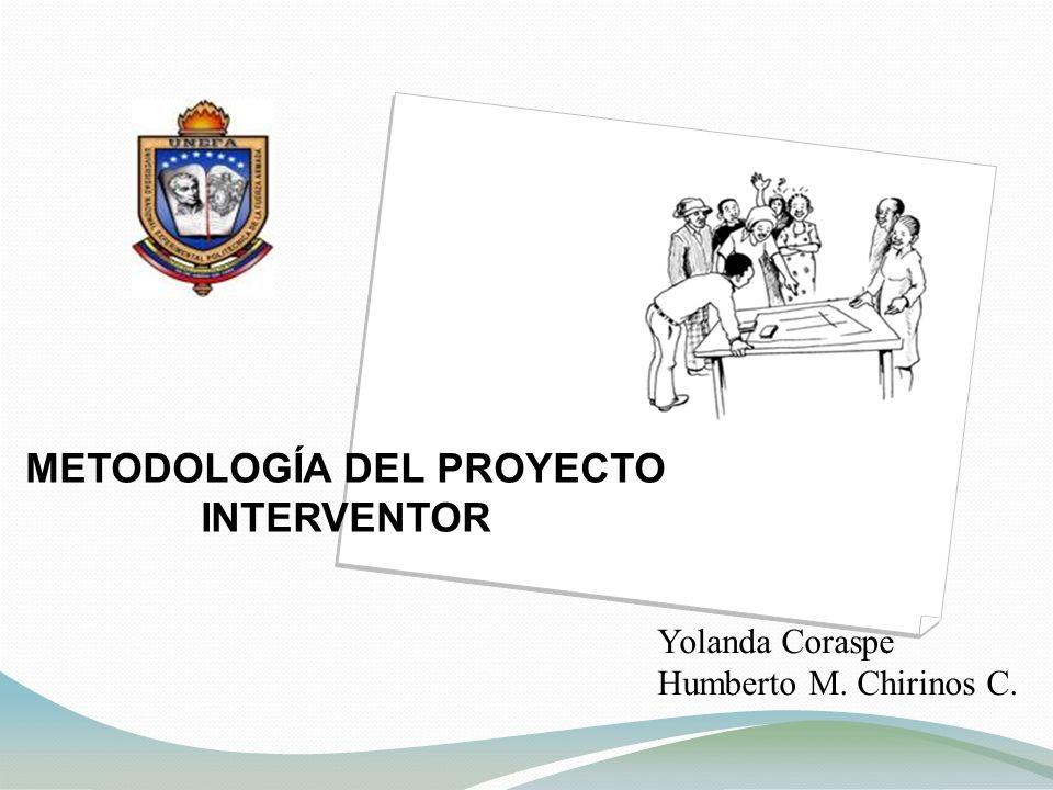 METODOLOGÍA DEL PROYECTO INTERVENTOR Yolanda Coraspe Humberto M. Chirinos C.