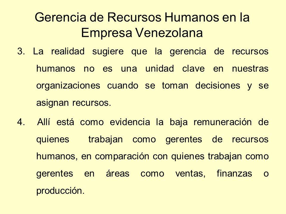 Gerencia de Recursos Humanos en la Empresa Venezolana 3. La realidad sugiere que la gerencia de recursos humanos no es una unidad clave en nuestras or