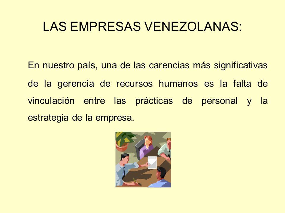 LAS EMPRESAS VENEZOLANAS: En nuestro país, una de las carencias más significativas de la gerencia de recursos humanos es la falta de vinculación entre