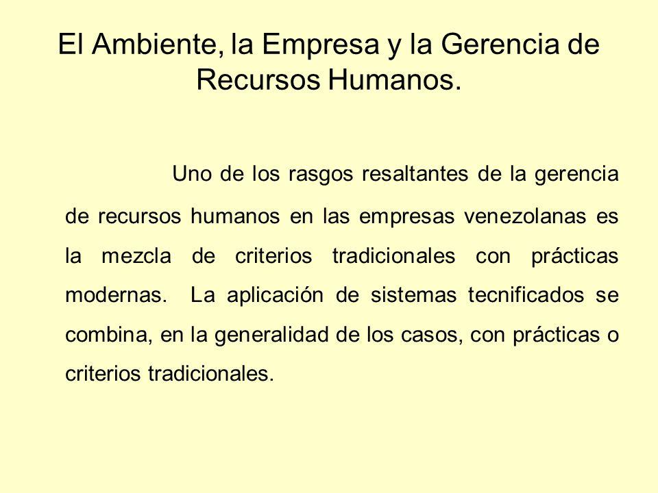 El Ambiente, la Empresa y la Gerencia de Recursos Humanos. Uno de los rasgos resaltantes de la gerencia de recursos humanos en las empresas venezolana