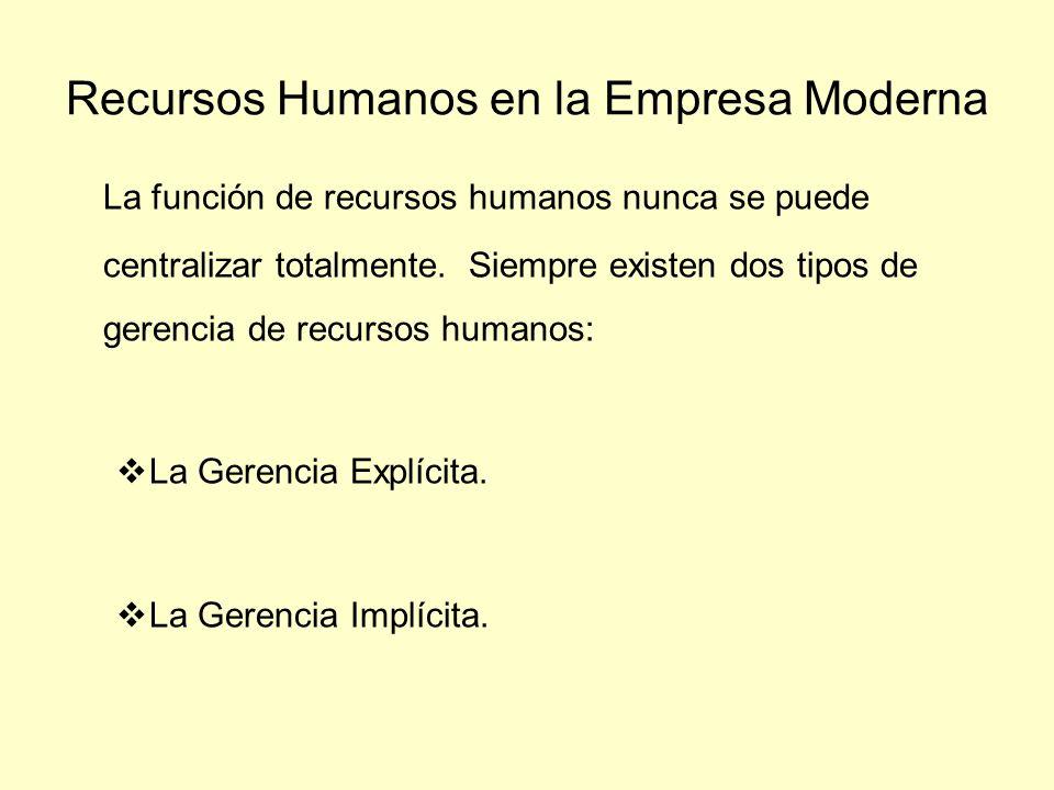 Recursos Humanos en la Empresa Moderna La función de recursos humanos nunca se puede centralizar totalmente. Siempre existen dos tipos de gerencia de