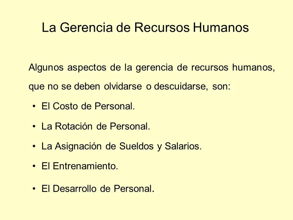 La Gerencia de Recursos Humanos Algunos aspectos de la gerencia de recursos humanos, que no se deben olvidarse o descuidarse, son: El Costo de Persona