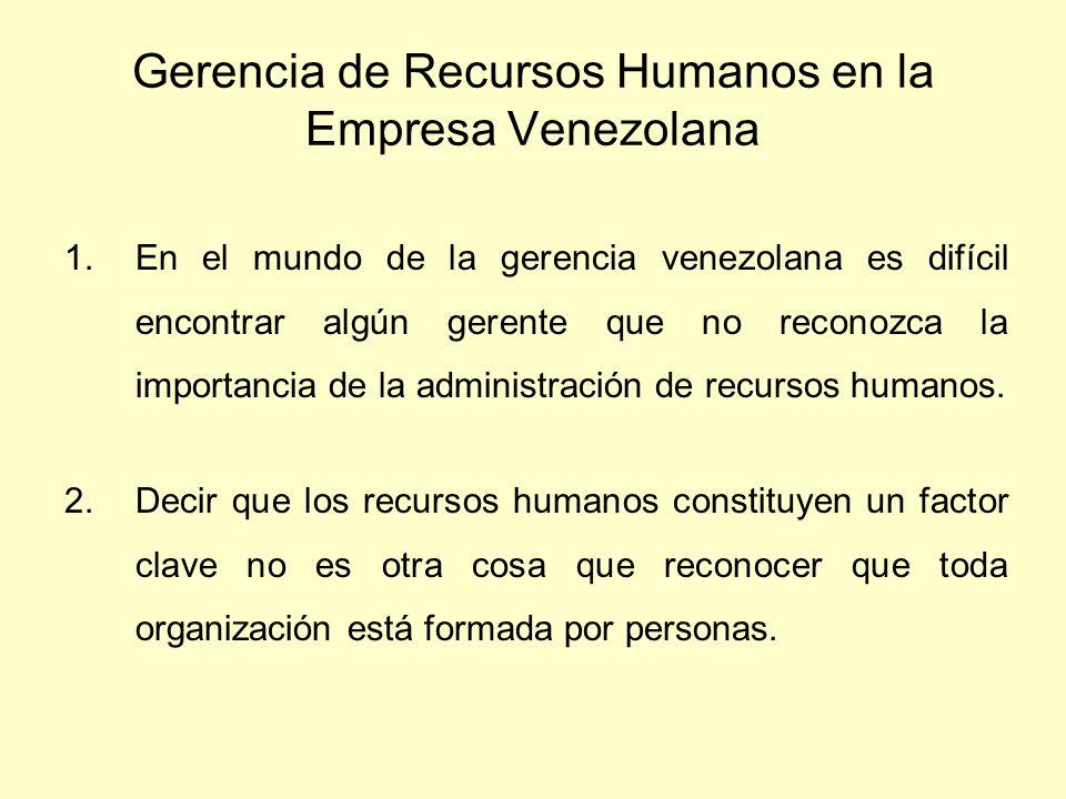 Gerencia de Recursos Humanos en la Empresa Venezolana 1.En el mundo de la gerencia venezolana es difícil encontrar algún gerente que no reconozca la i