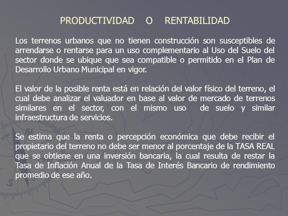 PRODUCTIVIDAD O RENTABILIDAD Los terrenos urbanos que no tienen construcción son susceptibles de arrendarse o rentarse para un uso complementario al U