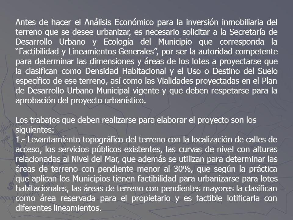 Antes de hacer el Análisis Económico para la inversión inmobiliaria del terreno que se desee urbanizar, es necesario solicitar a la Secretaría de Desa