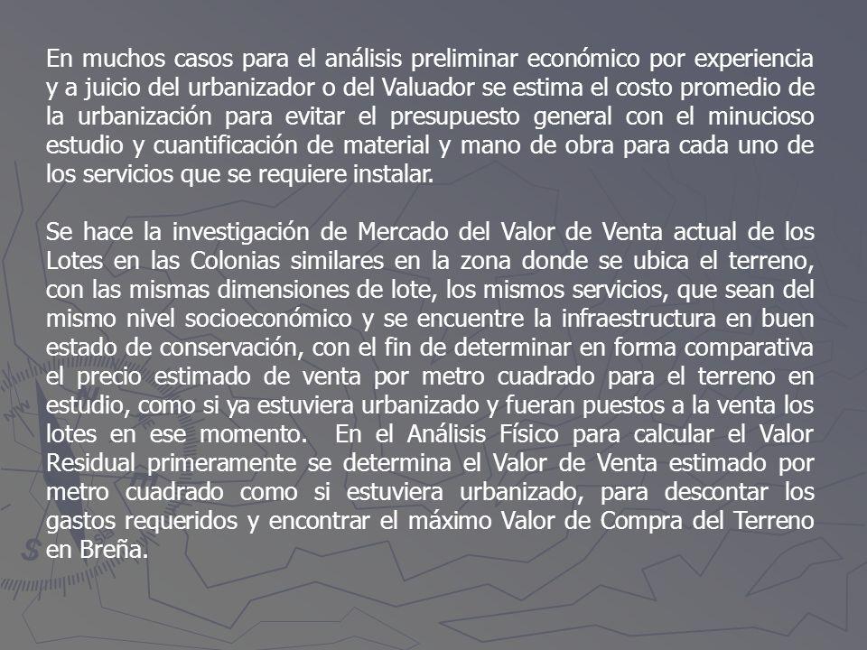 En muchos casos para el análisis preliminar económico por experiencia y a juicio del urbanizador o del Valuador se estima el costo promedio de la urba