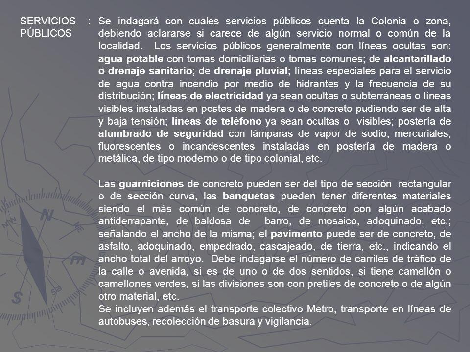 SERVICIOS PÚBLICOS :Se indagará con cuales servicios públicos cuenta la Colonia o zona, debiendo aclararse si carece de algún servicio normal o común