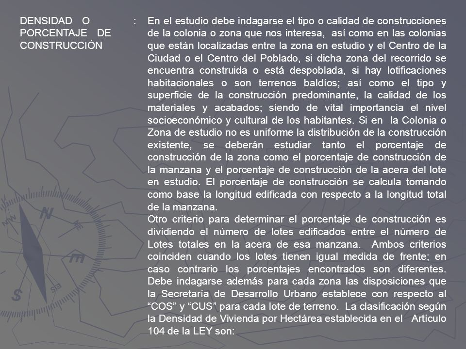 DENSIDAD O PORCENTAJE DE CONSTRUCCIÓN :En el estudio debe indagarse el tipo o calidad de construcciones de la colonia o zona que nos interesa, así com