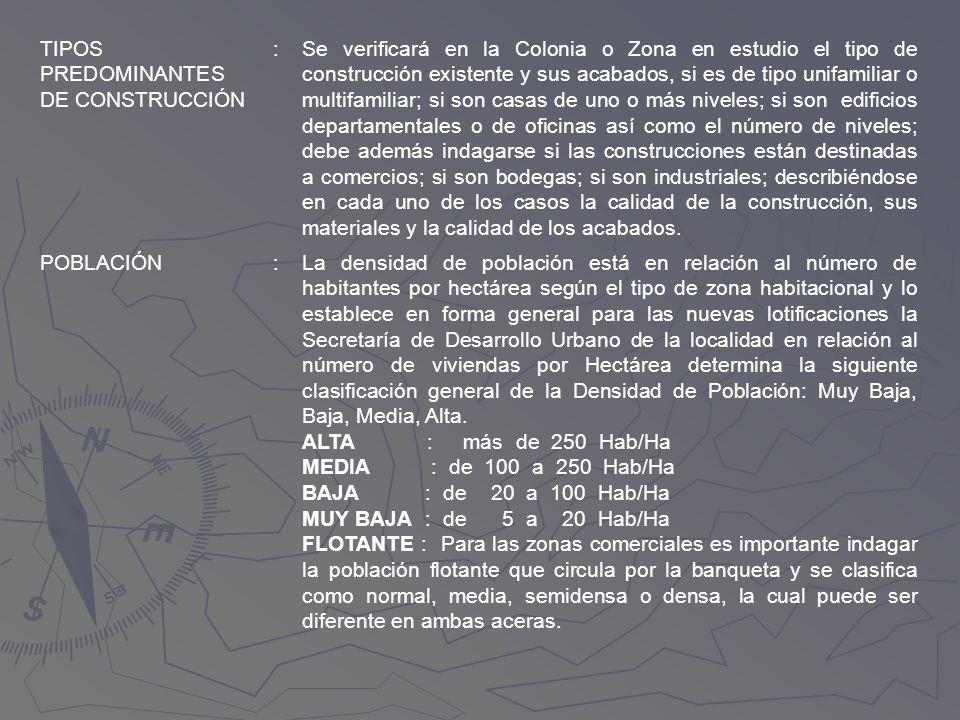 TIPOS PREDOMINANTES DE CONSTRUCCIÓN :Se verificará en la Colonia o Zona en estudio el tipo de construcción existente y sus acabados, si es de tipo uni