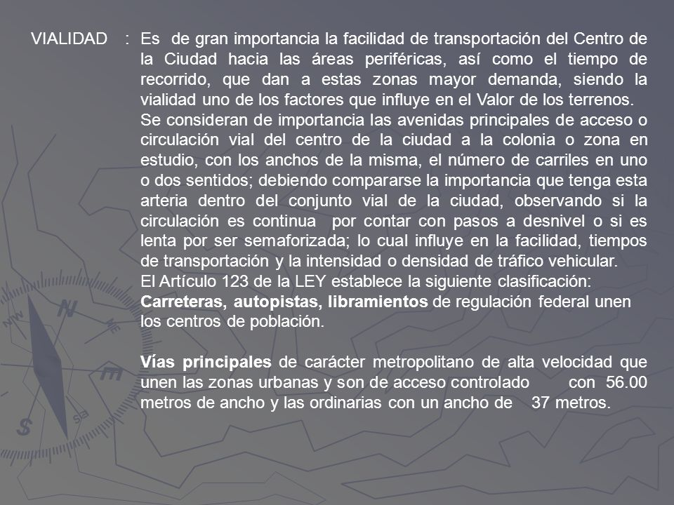 VIALIDAD:Es de gran importancia la facilidad de transportación del Centro de la Ciudad hacia las áreas periféricas, así como el tiempo de recorrido, q