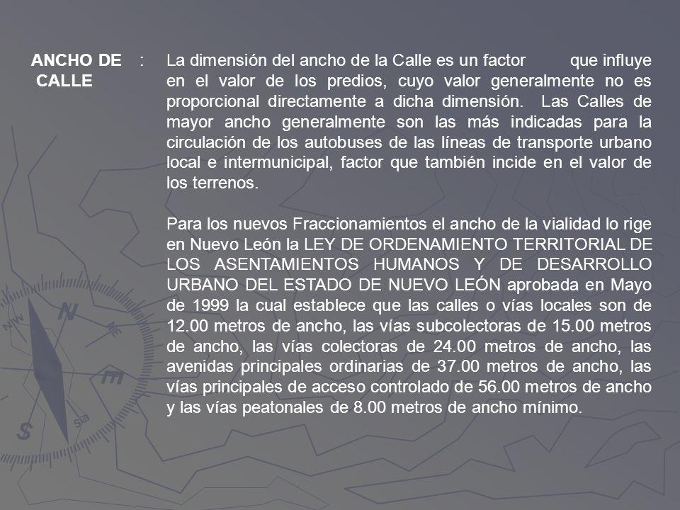 ANCHO DE CALLE :La dimensión del ancho de la Calle es un factor que influye en el valor de los predios, cuyo valor generalmente no es proporcional dir