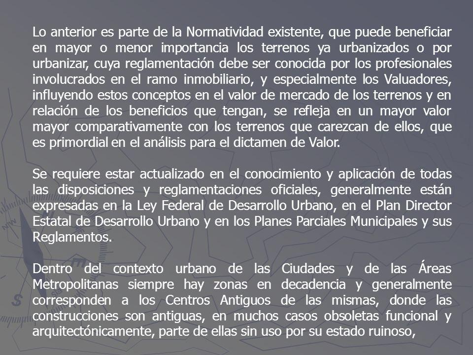 Lo anterior es parte de la Normatividad existente, que puede beneficiar en mayor o menor importancia los terrenos ya urbanizados o por urbanizar, cuya