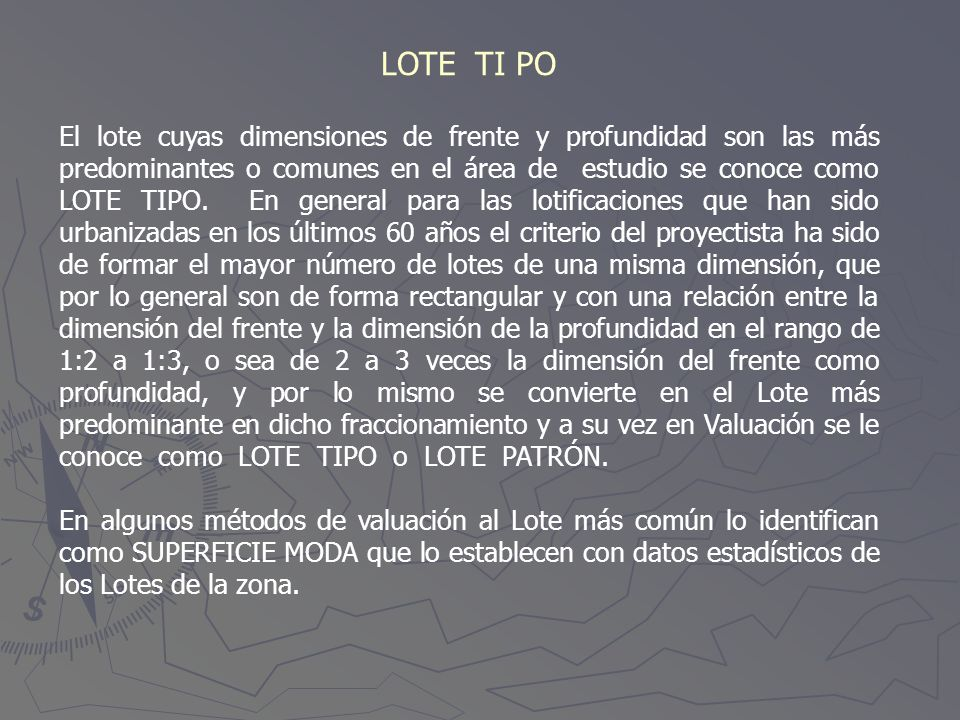 LOTE TI PO El lote cuyas dimensiones de frente y profundidad son las más predominantes o comunes en el área de estudio se conoce como LOTE TIPO. En ge
