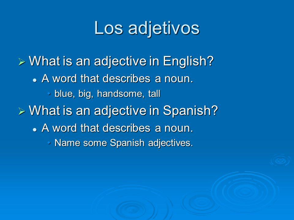 Los adjetivos Spanish adjectives describe nouns just like English.
