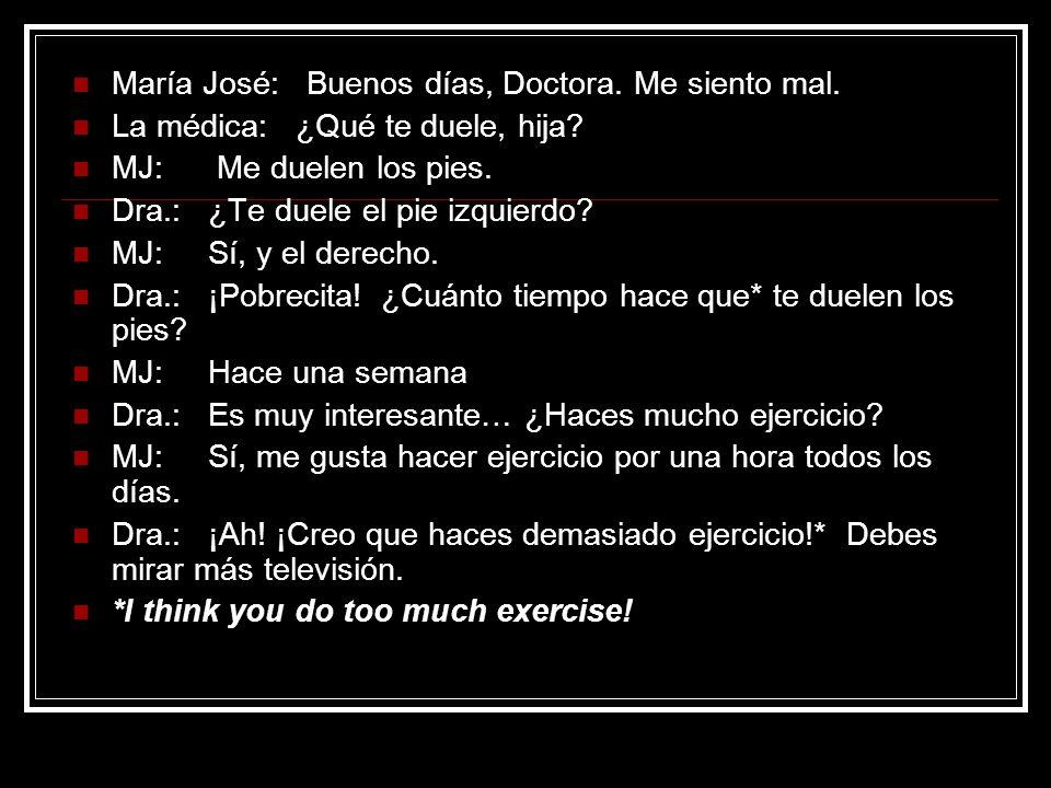 María José: Buenos días, Doctora.Me siento mal. La médica: ¿Qué te duele, hija.