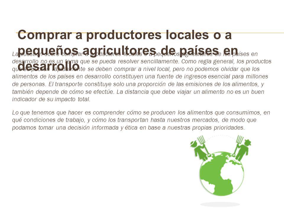 Comprar a productores locales o a pequeños agricultores de países en desarrollo La cuestión sobre comprar a productores locales o a pequeños agriculto