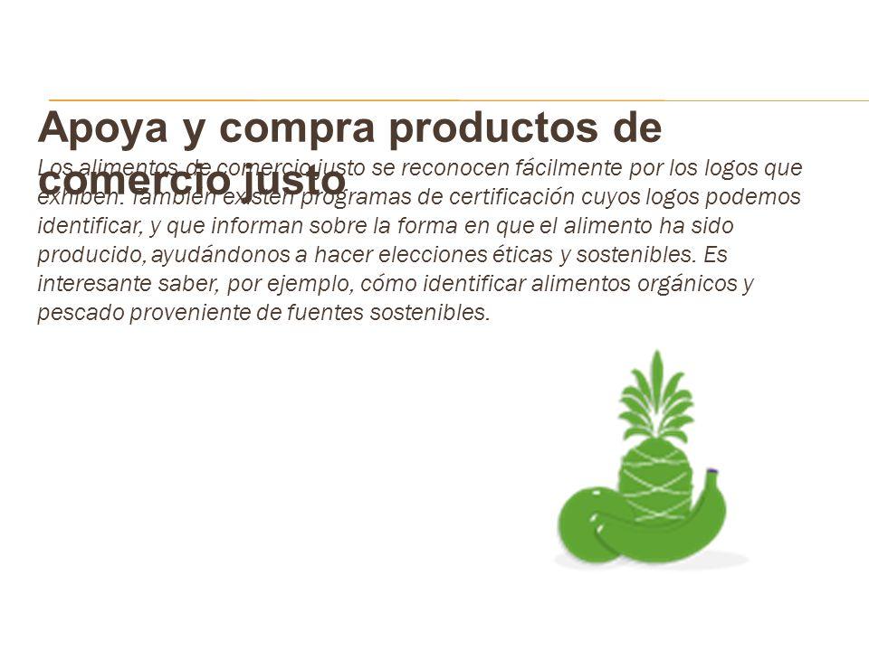 Apoya y compra productos de comercio justo Los alimentos de comercio justo se reconocen fácilmente por los logos que exhiben. También existen programa