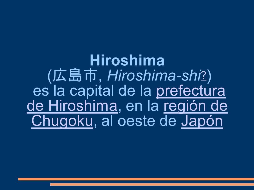 Hiroshima ¿Que es hiroshima