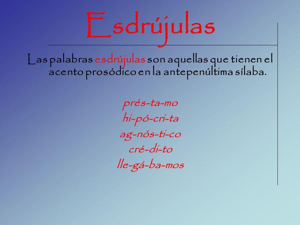 Sobreesdrújulas Las palabras sobreesdrújulas son aquellas que tienen el acento prosódico en una sílaba anterior a la antepenúltima sílaba.