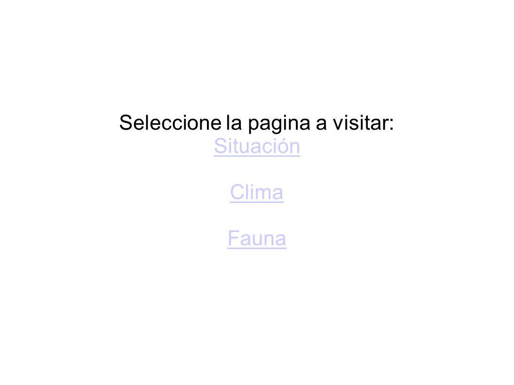 Seleccione la pagina a visitar: Situación Clima Fauna