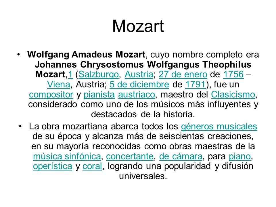 Mozart Wolfgang Amadeus Mozart, cuyo nombre completo era Johannes Chrysostomus Wolfgangus Theophilus Mozart,1 (Salzburgo, Austria; 27 de enero de 1756