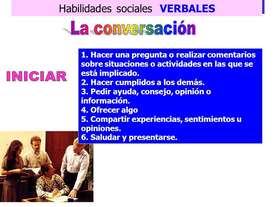 Habilidades sociales VERBALES Es una mezcla de solución de problemas y transmisión de información, mantenimiento de las relaciones sociales y disfrute