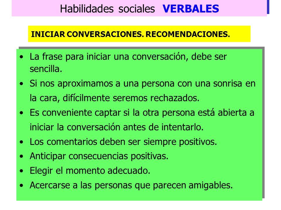 Habilidades sociales VERBALES 1. Hacer una pregunta o realizar comentarios sobre situaciones o actividades en las que se está implicado. 2. Hacer cump