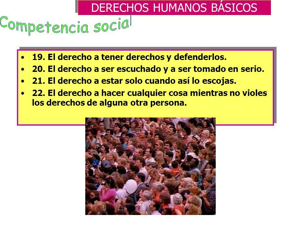 DERECHOS HUMANOS BÁSICOS 10. El derecho a pedir información. 11. El derecho a cometer errores -y ser responsable de ellos-. 12. El derecho a sentirte